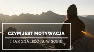 Czym jest motywacja i jak znaleźć ją w sobie?